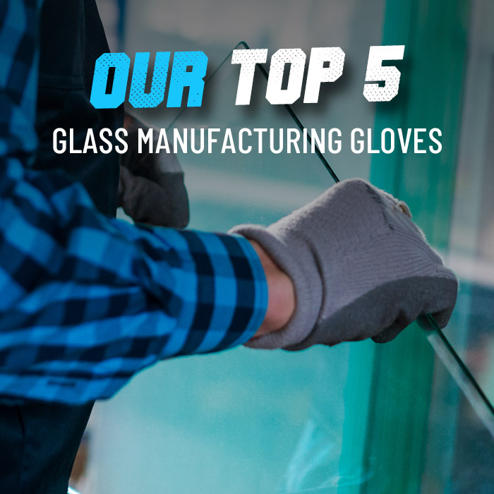 Our top 5 glass manufacturing gloves